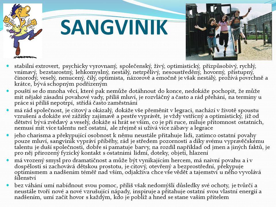 SANGVINIK stabilní extrovert, psychicky vyrovnaný, společenský, živý, optimistický, přizpůsobivý, rychlý, vnímavý, bezstarostný, lehkomyslný, nestálý,