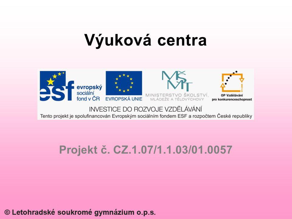 © Letohradské soukromé gymnázium o.p.s. Projekt č. CZ.1.07/1.1.03/01.0057 Výuková centra © Letohradské soukromé gymnázium o.p.s.