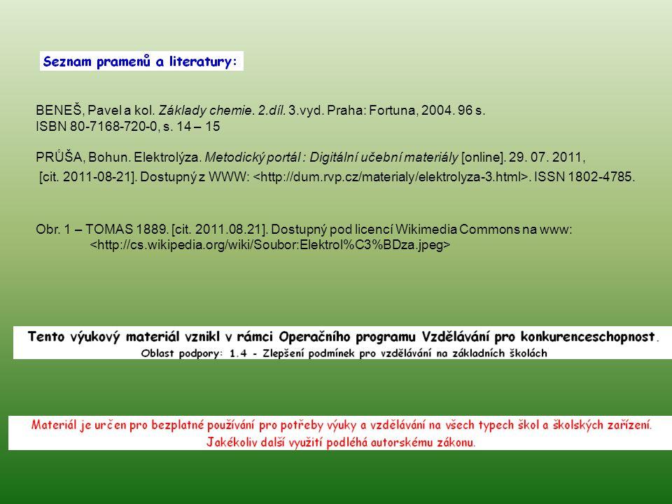 BENEŠ, Pavel a kol. Základy chemie. 2.díl. 3.vyd. Praha: Fortuna, 2004. 96 s. ISBN 80-7168-720-0, s. 14 – 15 PRŮŠA, Bohun. Elektrolýza. Metodický port