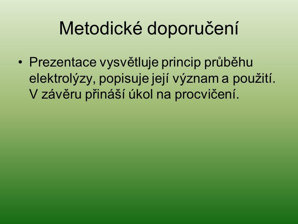 Metodické doporučení Prezentace vysvětluje princip průběhu elektrolýzy, popisuje její význam a použití. V závěru přináší úkol na procvičení.