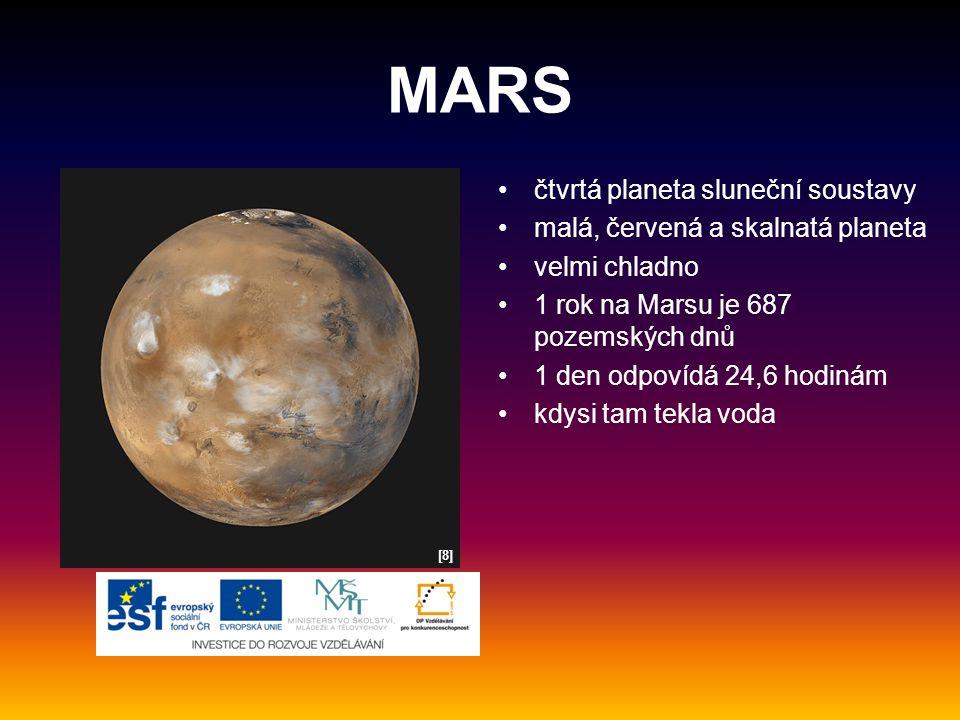 MARS čtvrtá planeta sluneční soustavy malá, červená a skalnatá planeta velmi chladno 1 rok na Marsu je 687 pozemských dnů 1 den odpovídá 24,6 hodinám