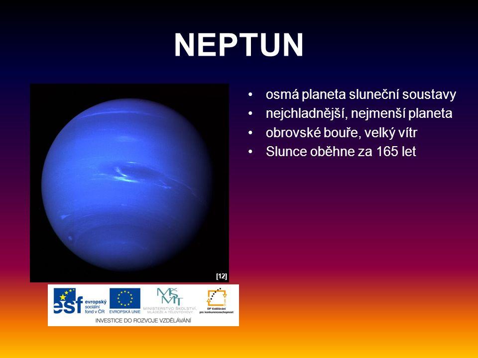 NEPTUN osmá planeta sluneční soustavy nejchladnější, nejmenší planeta obrovské bouře, velký vítr Slunce oběhne za 165 let [12]
