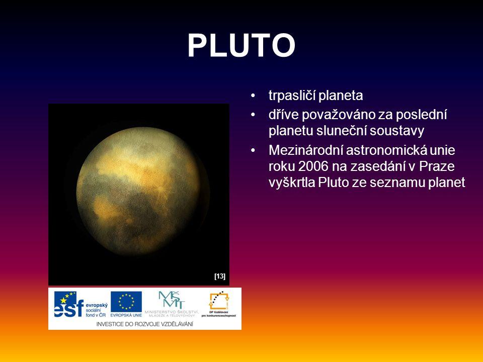 PLUTO trpasličí planeta dříve považováno za poslední planetu sluneční soustavy Mezinárodní astronomická unie roku 2006 na zasedání v Praze vyškrtla Pl