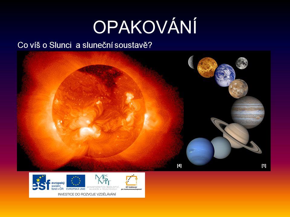 OPAKOVÁNÍ Co víš o Slunci a sluneční soustavě? [4][4][1][1]