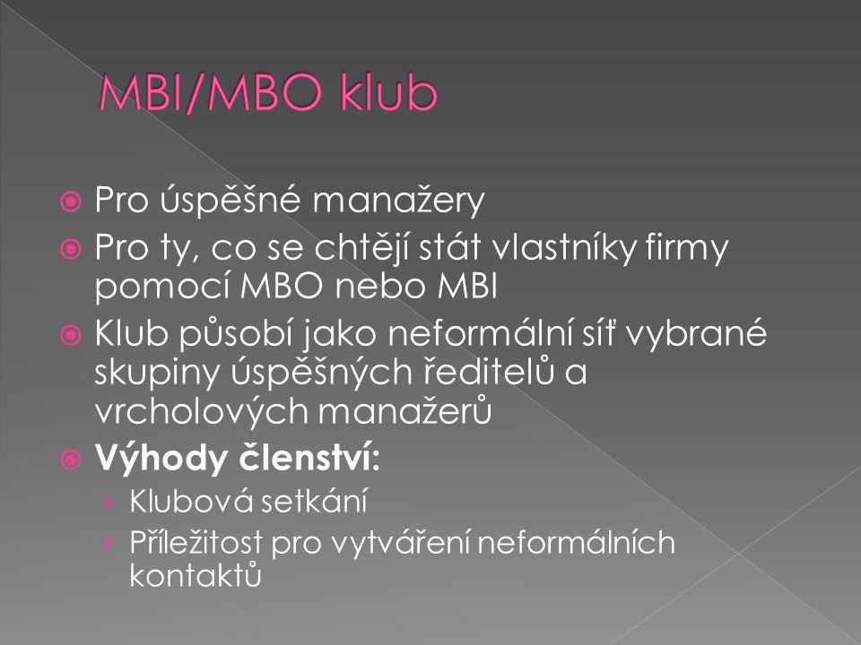  Pro úspěšné manažery  Pro ty, co se chtějí stát vlastníky firmy pomocí MBO nebo MBI  Klub působí jako neformální síť vybrané skupiny úspěšných ředitelů a vrcholových manažerů  Výhody členství: › Klubová setkání › Příležitost pro vytváření neformálních kontaktů
