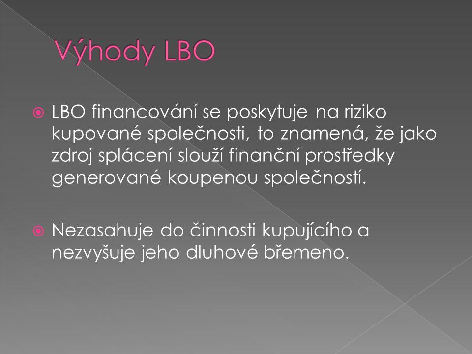  LBO financování se poskytuje na riziko kupované společnosti, to znamená, že jako zdroj splácení slouží finanční prostředky generované koupenou spole