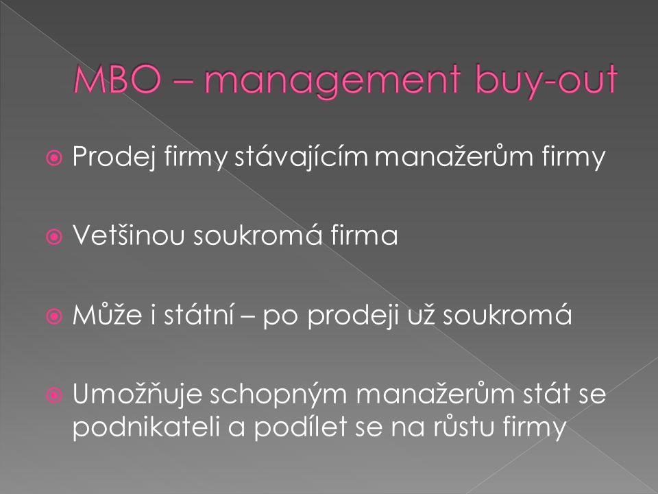  Prodej firmy stávajícím manažerům firmy  Vetšinou soukromá firma  Může i státní – po prodeji už soukromá  Umožňuje schopným manažerům stát se podnikateli a podílet se na růstu firmy
