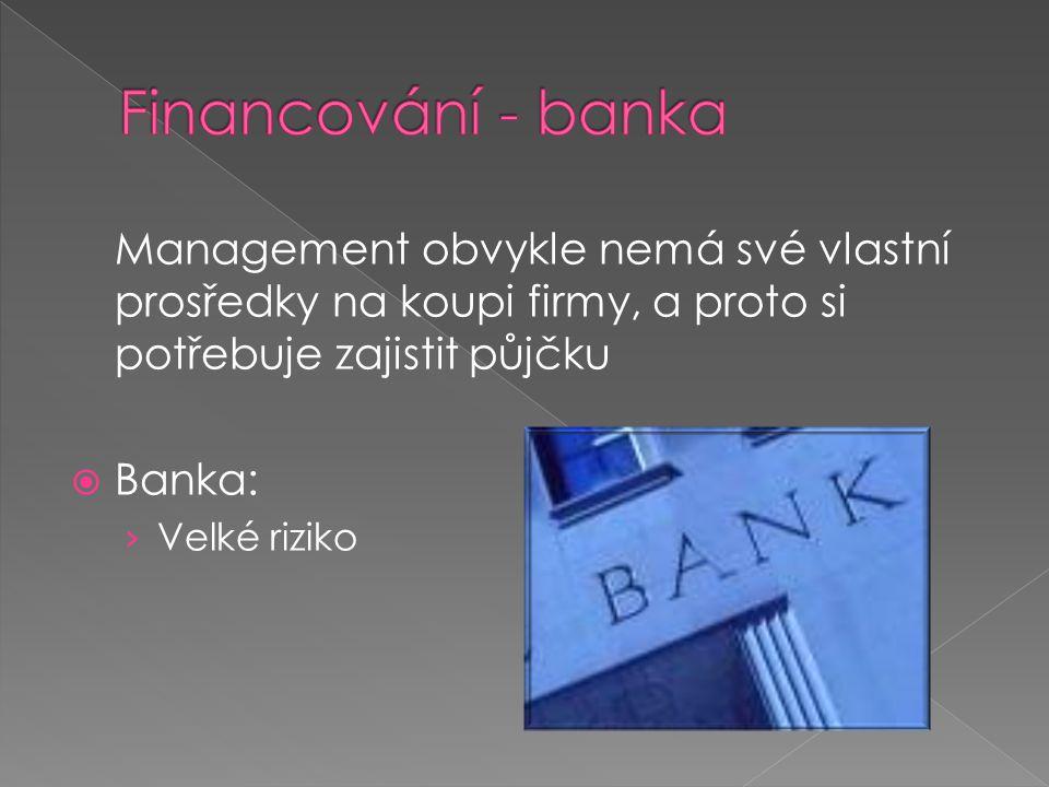 Management obvykle nemá své vlastní prosředky na koupi firmy, a proto si potřebuje zajistit půjčku  Banka: › Velké riziko