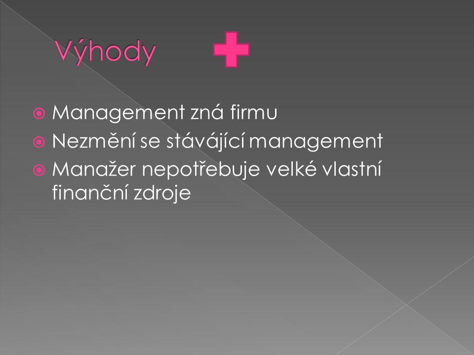  Management zná firmu  Nezmění se stávájící management  Manažer nepotřebuje velké vlastní finanční zdroje