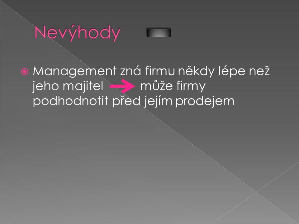  Management zná firmu někdy lépe než jeho majitel může firmy podhodnotit před jejím prodejem