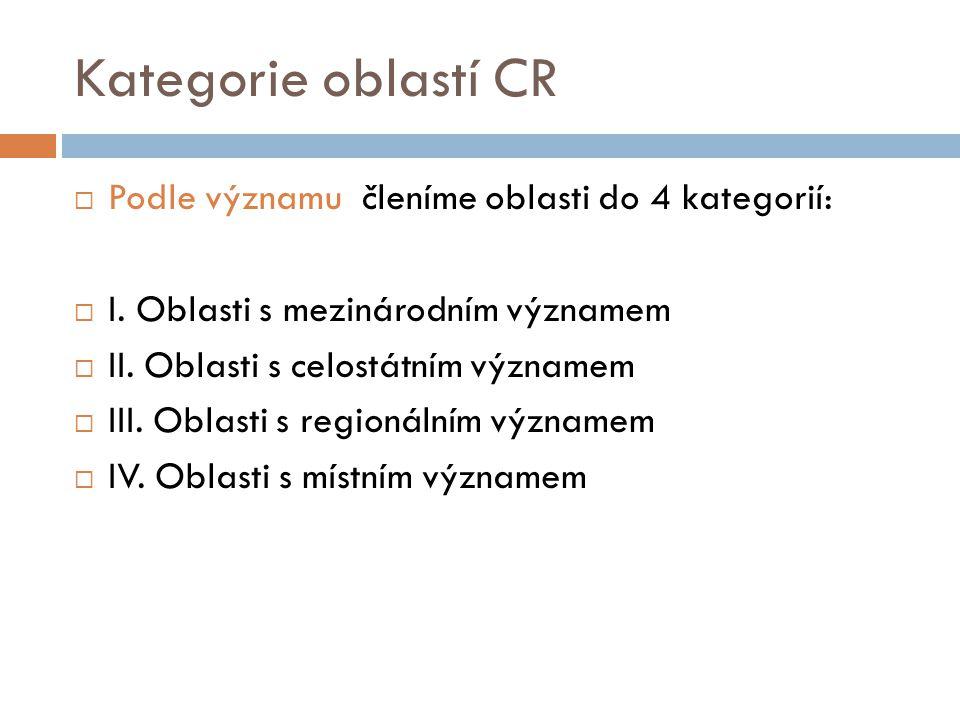 Kategorie oblastí CR  Podle významu členíme oblasti do4 kategorií:  I.