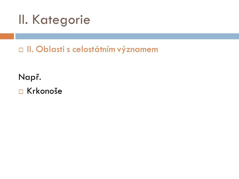 II. Kategorie  II. Oblasti s celostátním významem Např.  Krkonoše
