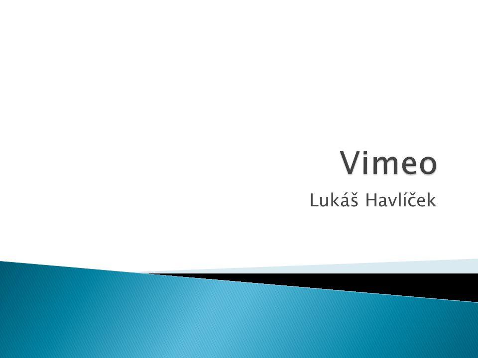  Vimeo je internetová stránka založená filmaři pro sdílení převážně uměleckých videí.