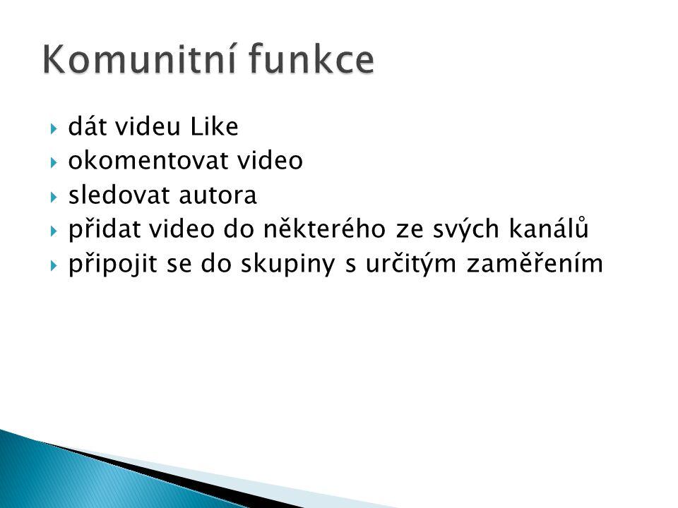  dát videu Like  okomentovat video  sledovat autora  přidat video do některého ze svých kanálů  připojit se do skupiny s určitým zaměřením