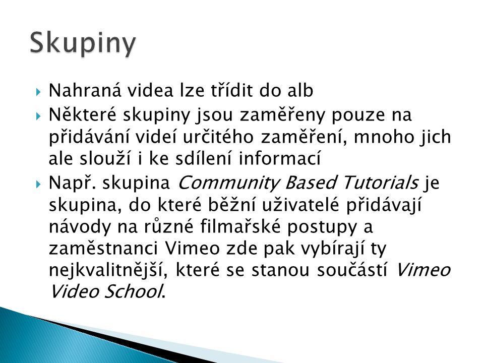  Nahraná videa lze třídit do alb  Některé skupiny jsou zaměřeny pouze na přidávání videí určitého zaměření, mnoho jich ale slouží i ke sdílení informací  Např.