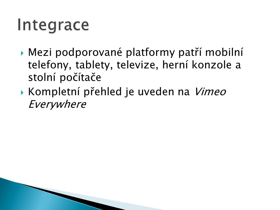  Mezi podporované platformy patří mobilní telefony, tablety, televize, herní konzole a stolní počítače  Kompletní přehled je uveden na Vimeo Everywhere