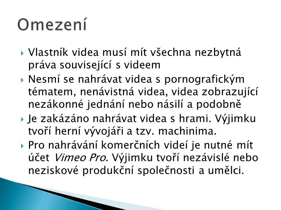  Vlastník videa musí mít všechna nezbytná práva související s videem  Nesmí se nahrávat videa s pornografickým tématem, nenávistná videa, videa zobrazující nezákonné jednání nebo násilí a podobně  Je zakázáno nahrávat videa s hrami.