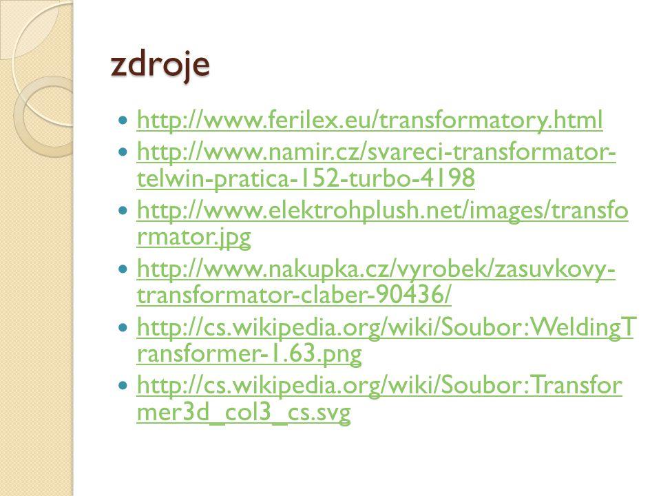 zdroje http://www.ferilex.eu/transformatory.html http://www.namir.cz/svareci-transformator- telwin-pratica-152-turbo-4198 http://www.namir.cz/svareci-