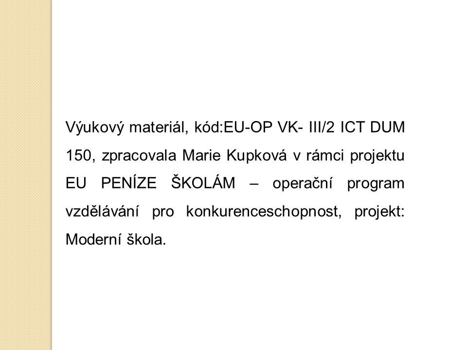 Výukový materiál, kód:EU-OP VK- III/2 ICT DUM 150, zpracovala Marie Kupková v rámci projektu EU PENÍZE ŠKOLÁM – operační program vzdělávání pro konkur