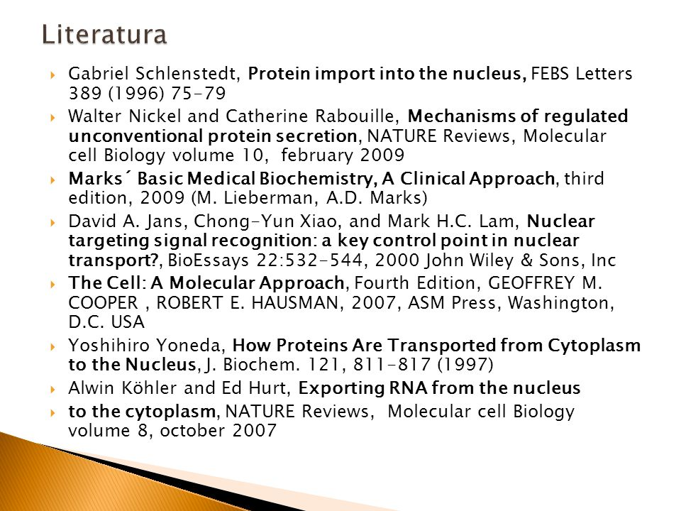  Gabriel Schlenstedt, Protein import into the nucleus, FEBS Letters 389 (1996) 75-79  Walter Nickel and Catherine Rabouille, Mechanisms of regulated