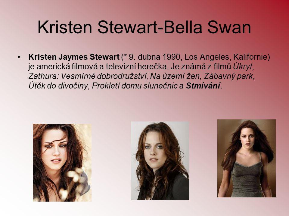 Kristen Stewart-Bella Swan Kristen Jaymes Stewart (* 9. dubna 1990, Los Angeles, Kalifornie) je americká filmová a televizní herečka. Je známá z filmů
