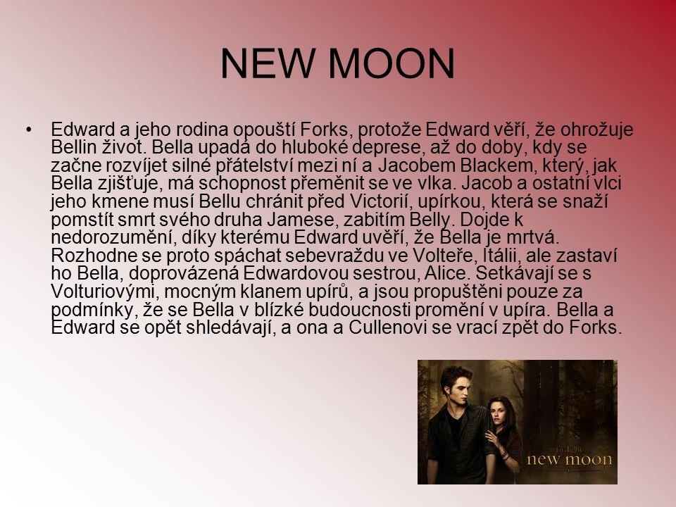 NEW MOON Edward a jeho rodina opouští Forks, protože Edward věří, že ohrožuje Bellin život. Bella upadá do hluboké deprese, až do doby, kdy se začne r