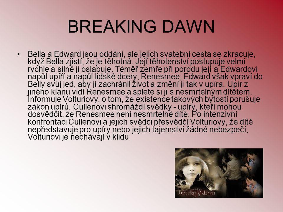 BREAKING DAWN Bella a Edward jsou oddáni, ale jejich svatební cesta se zkracuje, když Bella zjistí, že je těhotná. Její těhotenství postupuje velmi ry