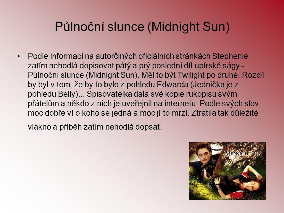 Půlnoční slunce (Midnight Sun) Podle informací na autorčiných oficiálních stránkách Stephenie zatím nehodlá dopisovat pátý a prý poslední díl upírské