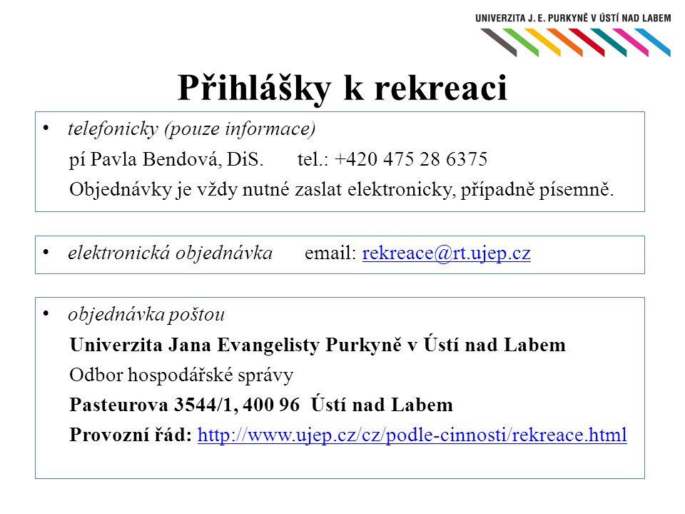elektronická objednávkaemail: rekreace@rt.ujep.czrekreace@rt.ujep.cz Přihlášky k rekreaci objednávka poštou Univerzita Jana Evangelisty Purkyně v Ústí