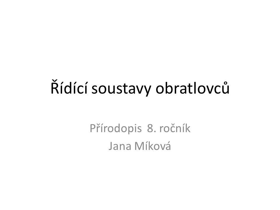 Řídící soustavy obratlovců Přírodopis 8. ročník Jana Míková
