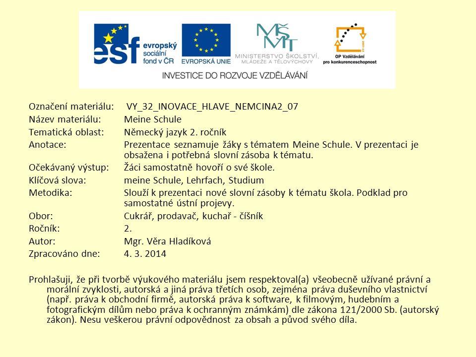 Označení materiálu: VY_32_INOVACE_HLAVE_NEMCINA2_07 Název materiálu:Meine Schule Tematická oblast:Německý jazyk 2. ročník Anotace:Prezentace seznamuje