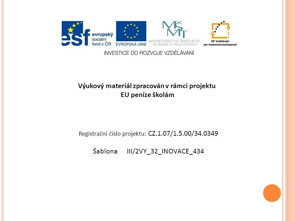 Výukový materiál zpracován v rámci projektu EU peníze školám Registrační číslo projektu: CZ.1.07/1.5.00/34.0349 Šablona III/2VY_32_INOVACE_434