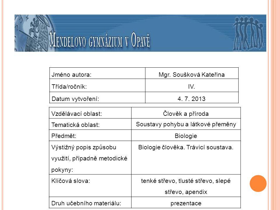 Jméno autora:Mgr. Soušková Kateřina Třída/ročník:IV. Datum vytvoření:4. 7. 2013 Vzdělávací oblast:Člověk a příroda Tematická oblast: Soustavy pohybu a