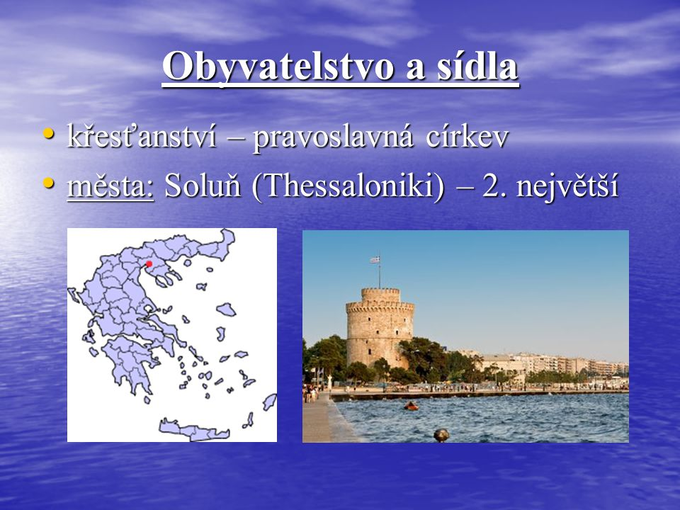 Obyvatelstvo a sídla křesťanství – pravoslavná církev křesťanství – pravoslavná církev města: Soluň (Thessaloniki) – 2. největší města: Soluň (Thessal