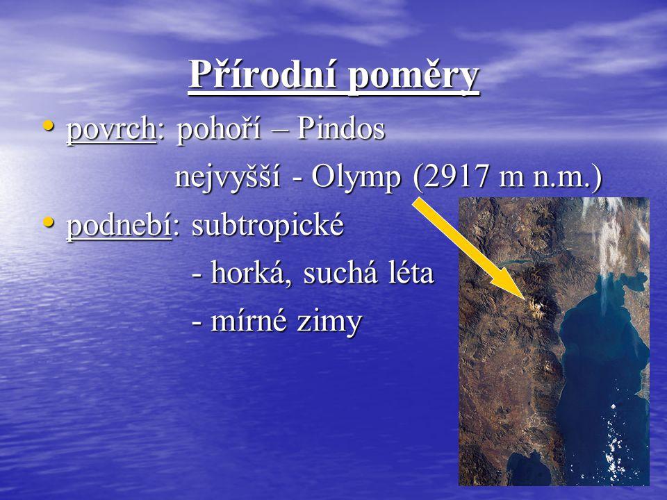 Přírodní poměry povrch: pohoří – Pindos povrch: pohoří – Pindos nejvyšší - Olymp (2917 m n.m.) nejvyšší - Olymp (2917 m n.m.) podnebí: subtropické podnebí: subtropické - horká, suchá léta - horká, suchá léta - mírné zimy - mírné zimy
