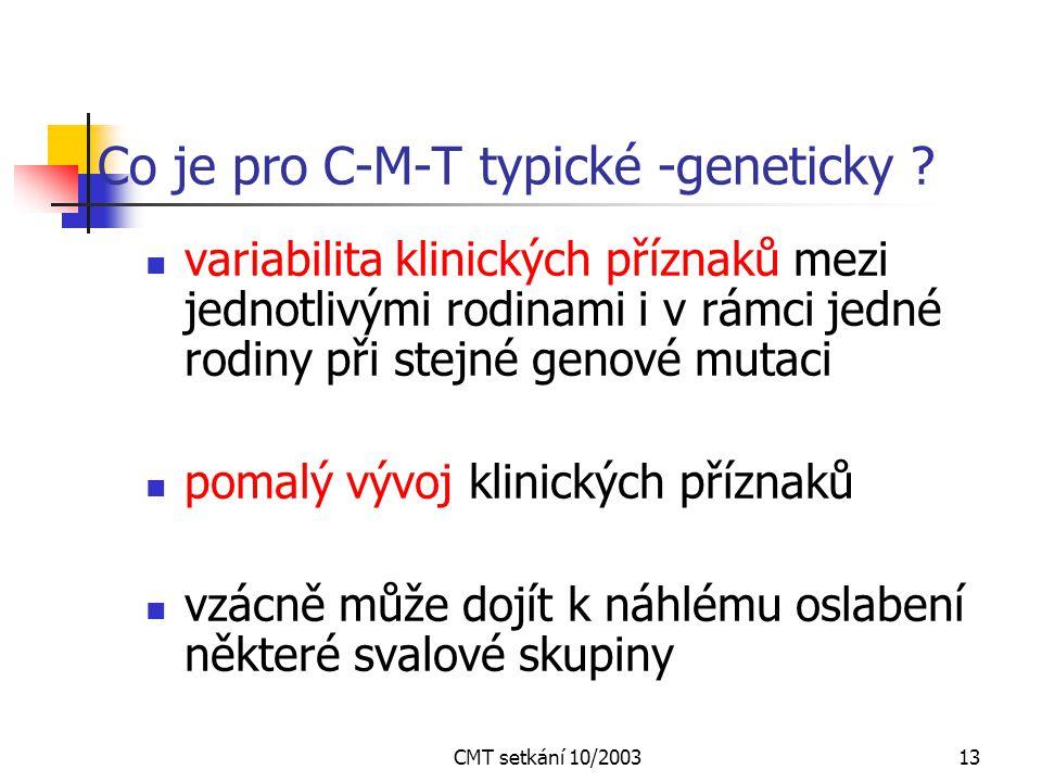 CMT setkání 10/200312 Co je typické pro CMT- neurologicky ? Ztráta reflexů na DK a později i na HK postižení svalů stehenních a pánevních je závažnějš