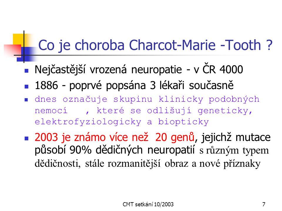 CMT setkání 10/200317 CMT 1X X vázaná forma - CMT1X - Xq13 – 221 mutací 10% všech hereditárních myelinopatií Neexistuje přenos mezi muži Muži postižení více ( deformity) a dříve než ženy NCV - muži často jako CMT 1, ženy jako CMT2 Subklinické postižení CNS - abnormní BAEP