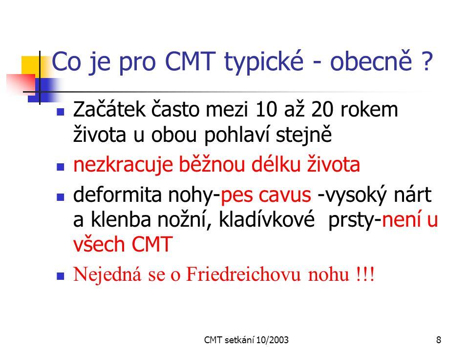 CMT setkání 10/20037 Co je choroba Charcot-Marie -Tooth ? Nejčastější vrozená neuropatie - v ČR 4000 1886 - poprvé popsána 3 lékaři současně dnes ozna