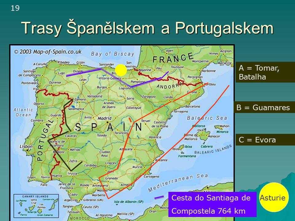 Trasy Španělskem a Portugalskem a b A = Tomar, Batalha B = Guamares c C = Evora Cesta do Santiaga de Compostela 764 km Asturie 19