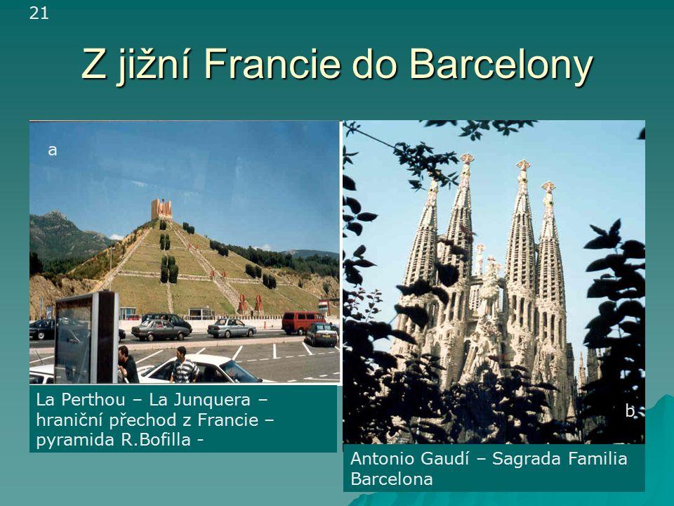 Z jižní Francie do Barcelony La Perthou – La Junquera – hraniční přechod z Francie – pyramida R.Bofilla - Antonio Gaudí – Sagrada Familia Barcelona 21 a b