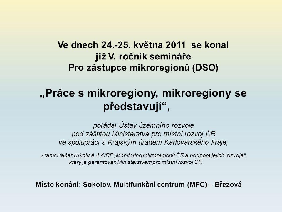 """Ve dnech 24.-25. května 2011 se konal již V. ročník semináře Pro zástupce mikroregionů (DSO) """"Práce s mikroregiony, mikroregiony se představují"""", pořá"""