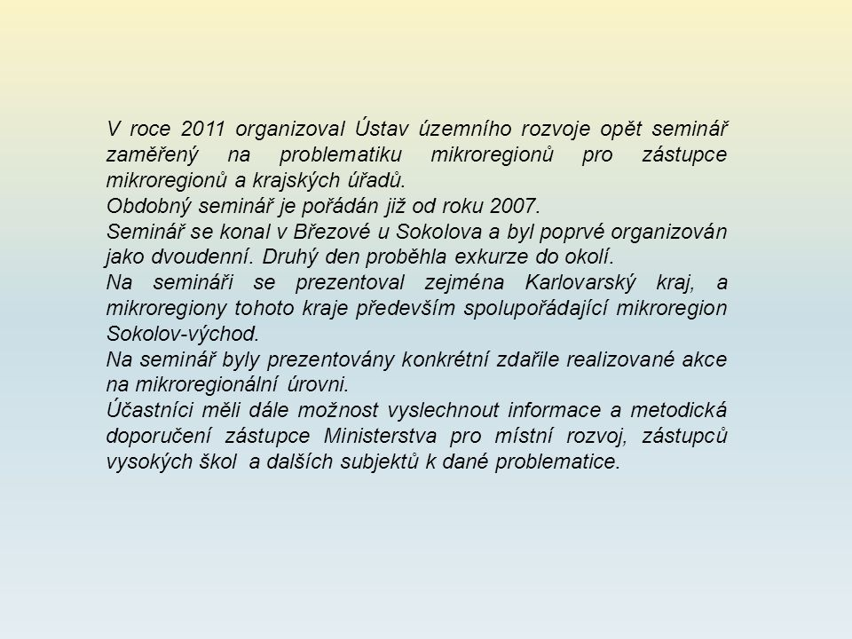 V roce 2011 organizoval Ústav územního rozvoje opět seminář zaměřený na problematiku mikroregionů pro zástupce mikroregionů a krajských úřadů. Obdobný