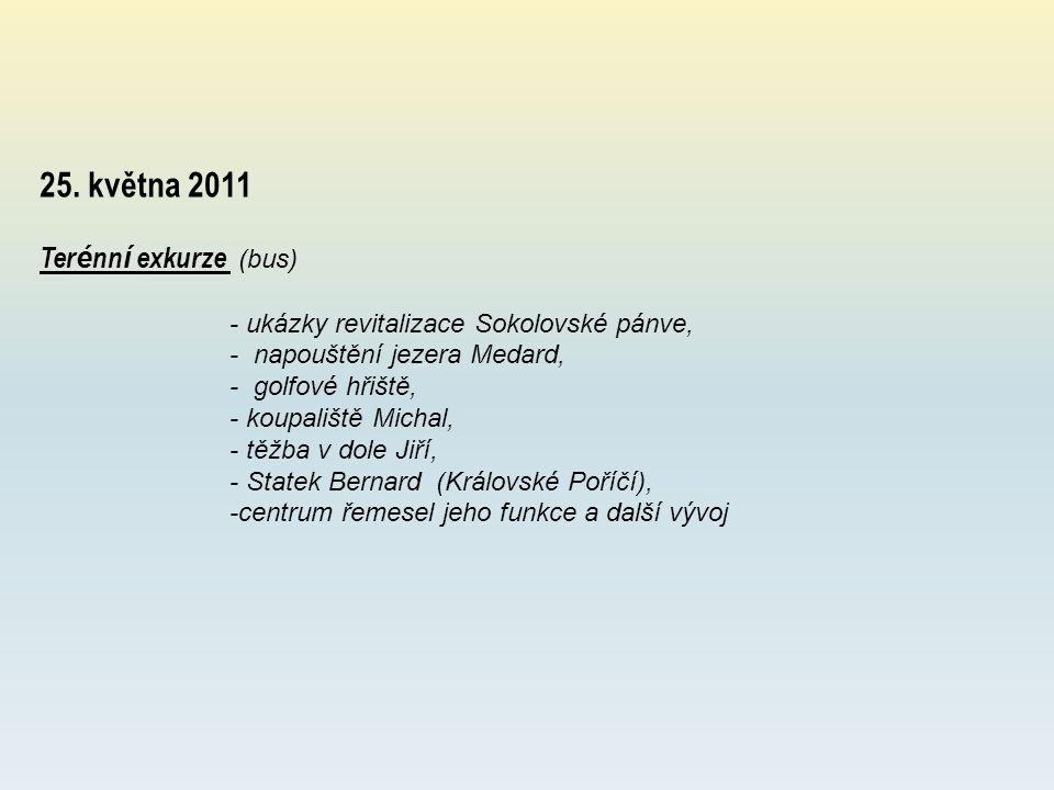 25. května 2011 Ter é nn í exkurze (bus) - ukázky revitalizace Sokolovské pánve, - napouštění jezera Medard, - golfové hřiště, - koupaliště Michal, -