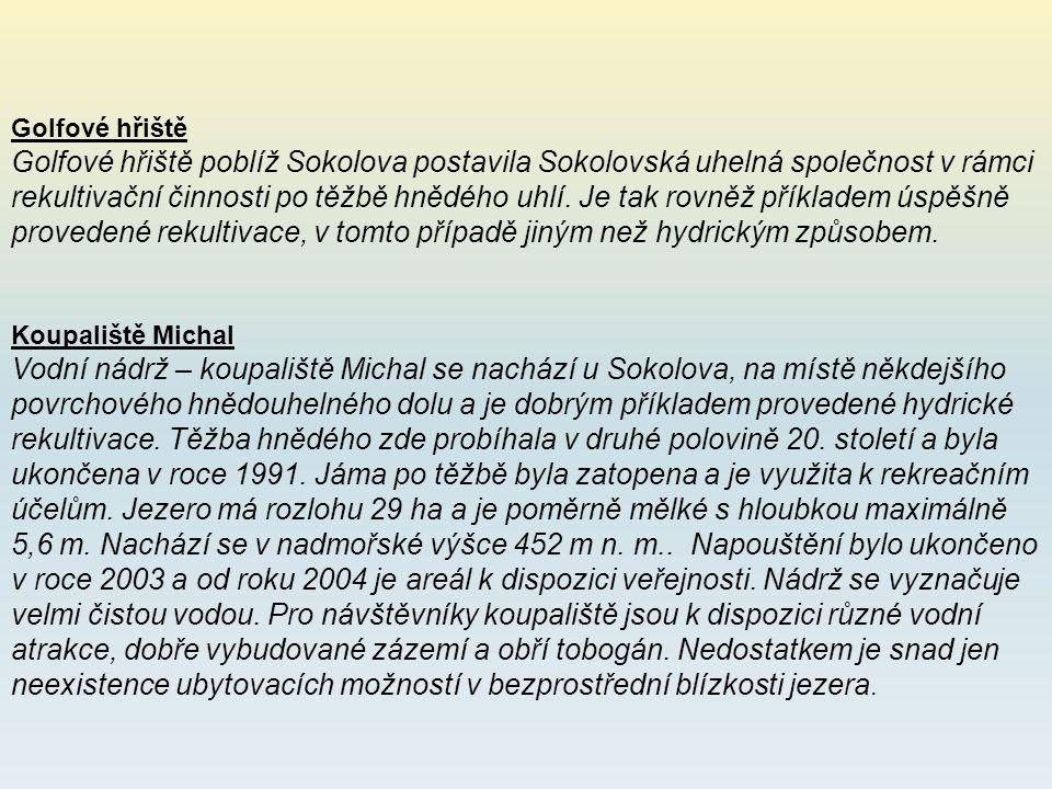 Koupaliště Michal Vodní nádrž – koupaliště Michal se nachází u Sokolova, na místě někdejšího povrchového hnědouhelného dolu a je dobrým příkladem provedené hydrické rekultivace.
