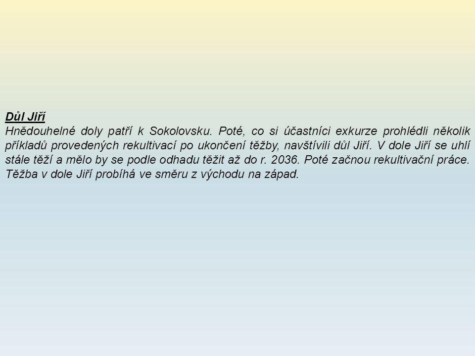 Důl Jiří Hnědouhelné doly patří k Sokolovsku. Poté, co si účastníci exkurze prohlédli několik příkladů provedených rekultivací po ukončení těžby, navš