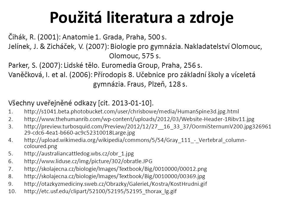 Použitá literatura a zdroje Čihák, R. (2001): Anatomie 1. Grada, Praha, 500 s. Jelínek, J. & Zicháček, V. (2007): Biologie pro gymnázia. Nakladatelstv