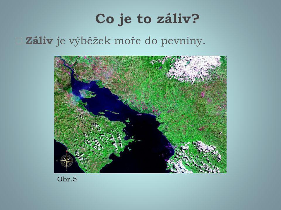  Záliv je výběžek moře do pevniny. Obr.5