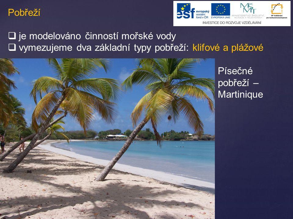 Pobřeží  je modelováno činností mořské vody  vymezujeme dva základní typy pobřeží: klifové a plážové Písečné pobřeží – Martinique