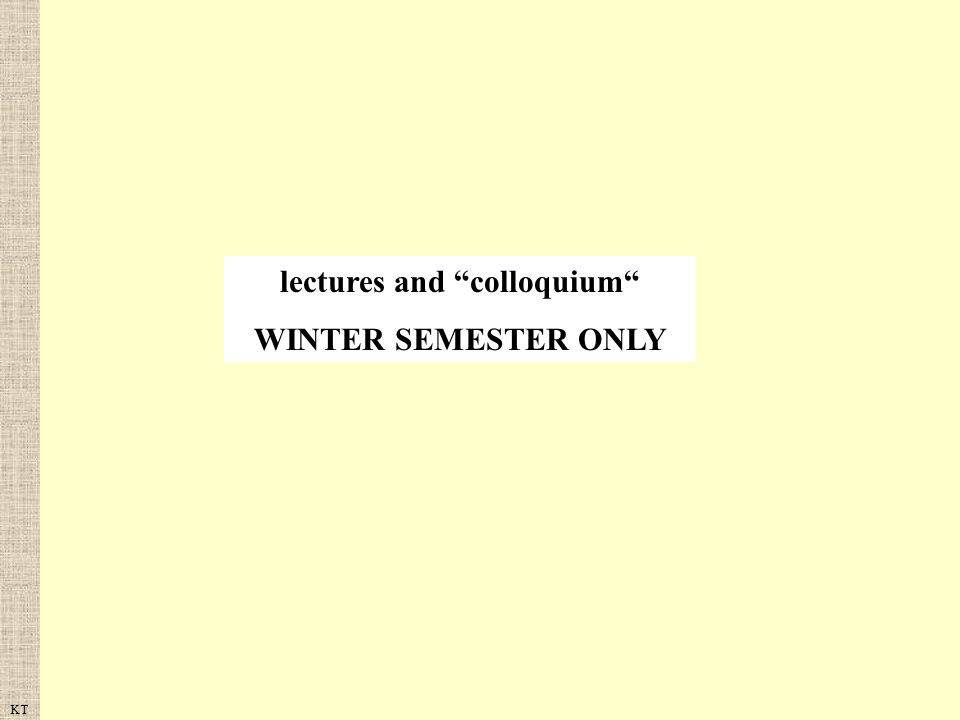 KT lectures and colloquium WINTER SEMESTER ONLY