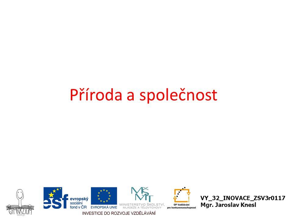 Příroda a společnost VY_32_INOVACE_ZSV3r0117 Mgr. Jaroslav Knesl